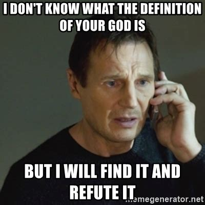 Meme Generator Definition - i don t know what the definition of your god is but i will