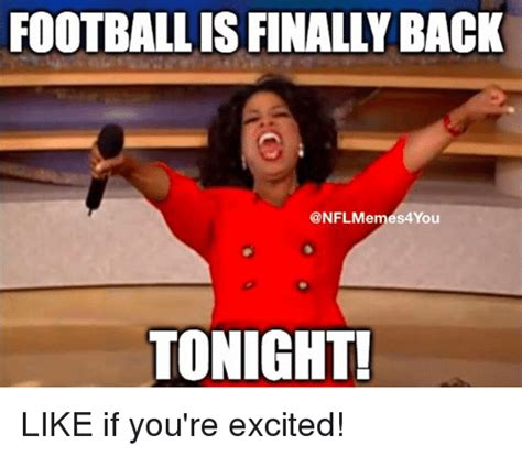 Football Is Back Meme - footballis finally back tonight like if you re excited