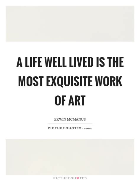 A Well Lived a well lived is the most exquisite work of