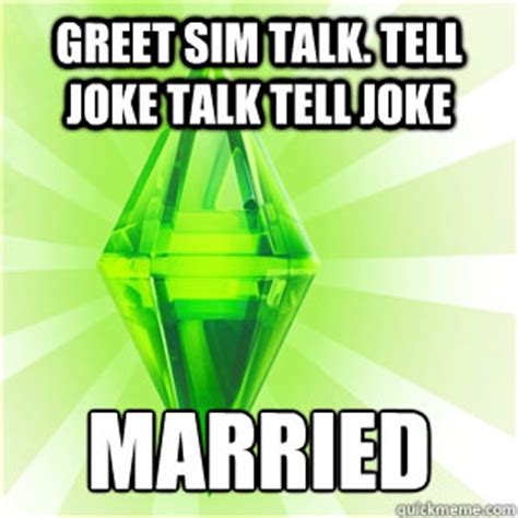 Sim Meme - greet sim talk tell joke talk tell joke married sims