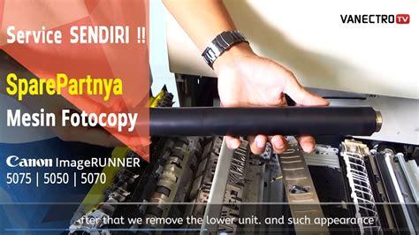 Lower Mesin Fotocopy cara gang ganti roll pemanas lower pada mesin fotocopy canon imagerunner 5050 5070 5075