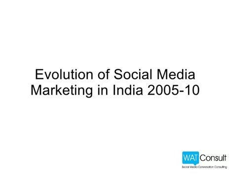 Mba In Social Media Marketing India by Social Media Evolution In India 2005 2010