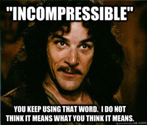 Princess Bride Meme - quot incompressible quot you keep using that word i do not think it means what you think it means