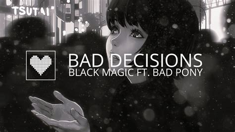 black magic bad decisions black magic ft bad pony