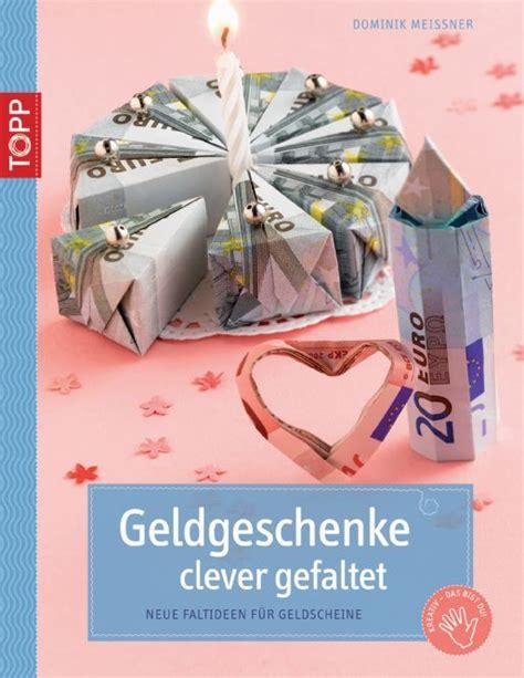 Kleine Geburtstagsgeschenke Basteln 3604 geldgeschenke clever gefaltet geschenke geld