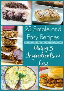 25 simple and easy recipes using 5 ingredients or less allfreecasserolerecipes com