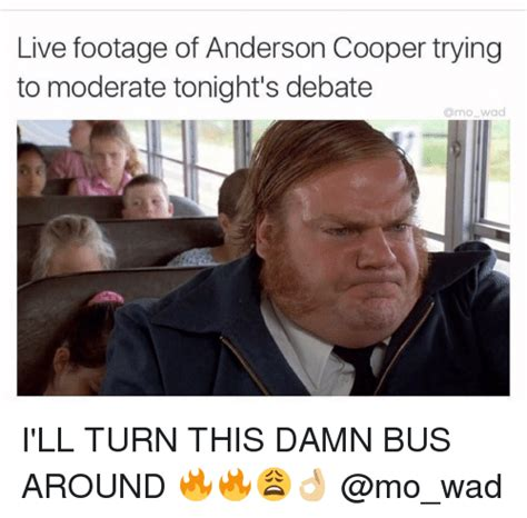 Anderson Cooper Meme - live footage of anderson cooper trying to moderate tonight s debate amo wad i ll turn this damn