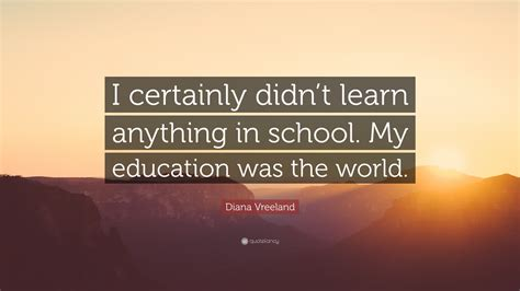 I Didnt Learn Anything From My Mba by Diana Vreeland Quote I Certainly Didn T Learn Anything