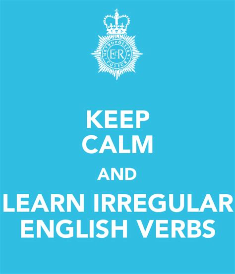 keep calm and learn new things poster arielashery useful link to learn past simple with irregular verbs pictures