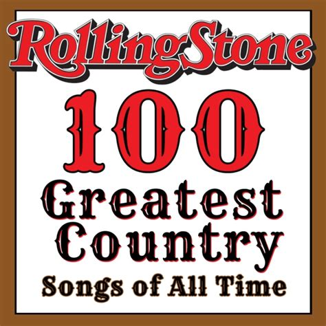 country music greatest hits all time 8tracks radio rolling stone 100 greatest country songs