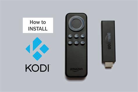 how to install kodi on amazon fire tv stick the verified easy way