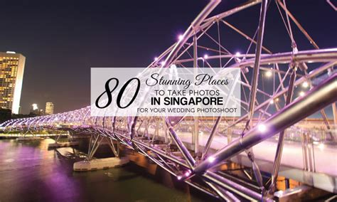Where To Take Wedding Photos 80 stunning places to take photos in singapore wedding