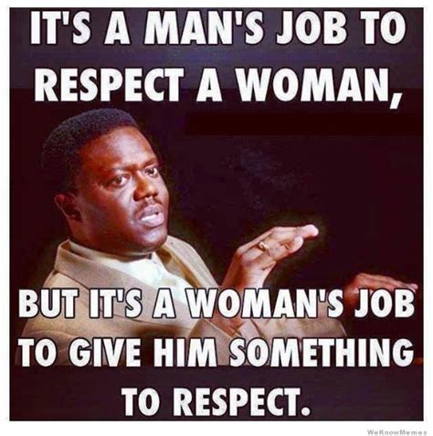 Respect Meme - it s a man s job to respect a woman meme collection