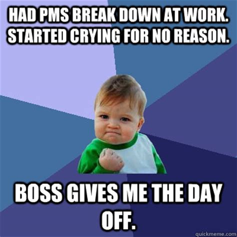 Funny Pms Memes - had pms break down at work started crying for no reason
