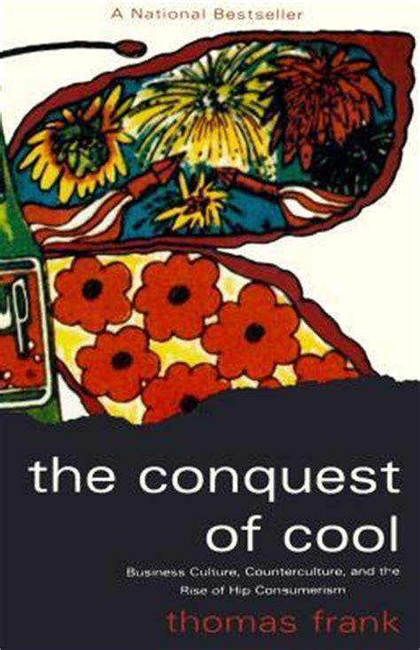 effect graphic design consumerism popular culture the conquest of cool business culture counterculture