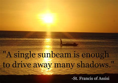Drive Back Away By Enough Water by A Single Sunbeam Is Enough To Drive Away Many Shadows