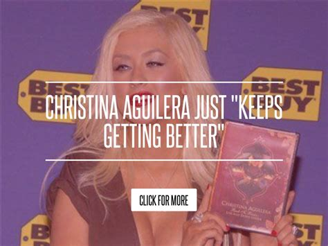 Aguilera Just Keeps Gettin Better by Aguilera Just Quot Keeps Getting Better Quot