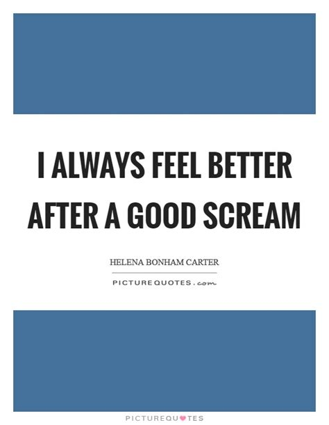 I Always Feel Better In The Morning 2 by I Always Feel Better After A Scream Picture Quotes