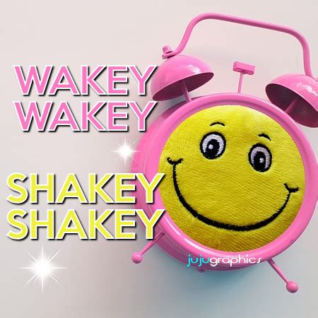 wakey wakey shakey wakey graphics quotes comments images   myspace facebook