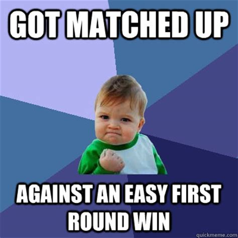 Win Kid Meme - got matched up against an easy first round win success