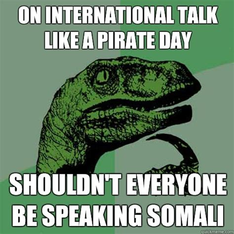 Funny Somali Memes - on international talk like a pirate day shouldn t everyone