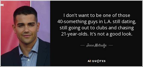 Still Dating by Top 25 Quotes By Metcalfe A Z Quotes