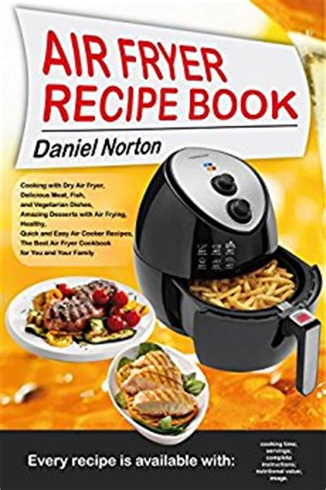 50 delectable recipes for the air fryer better and keeping the flavor less grease and books air fryer recipe book cooking with air fryer