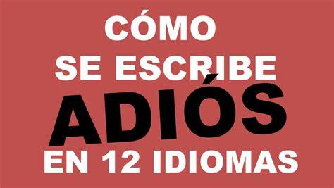 imagenes de hola en italiano c 243 mo se escribe adi 211 s en 12 idiomas youtube