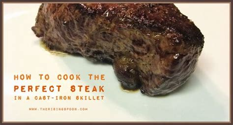 how to cook the perfect steak in a cast iron skillet