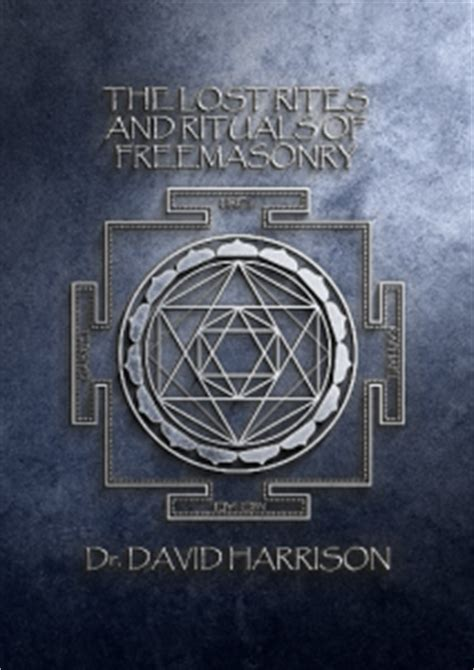the lost rites and rituals of freemasonry books the lost rites and rituals of freemasonry dr david harrison