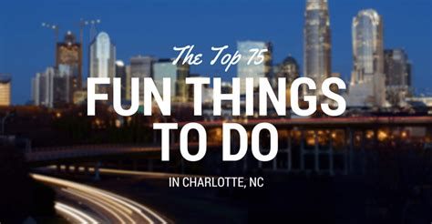 things to do in charlotte nc 75 fun things to do in charlotte north carolina in 2017