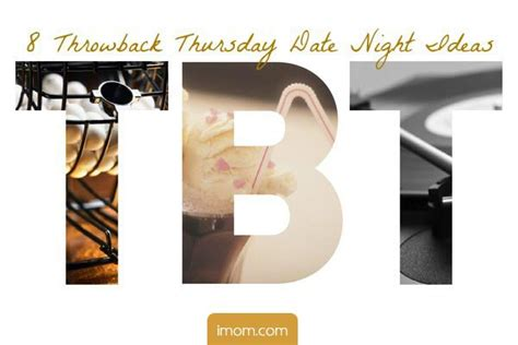 all things throwback thursday s 8 throwback thursday date ideas imom