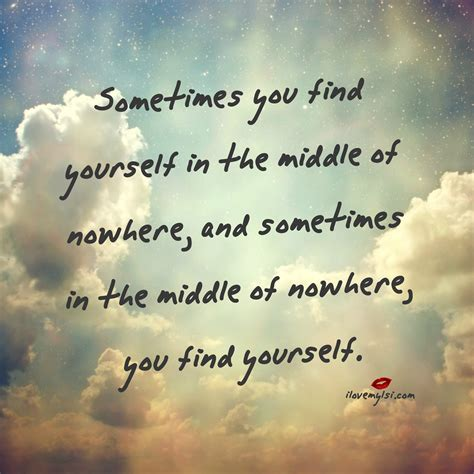 Find Of You Sometimes You Find Yourself In The Middle Of Nowhere I My Lsi