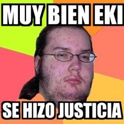 imagenes de se hizo justicia meme friki muy bien eki se hizo justicia 1581266