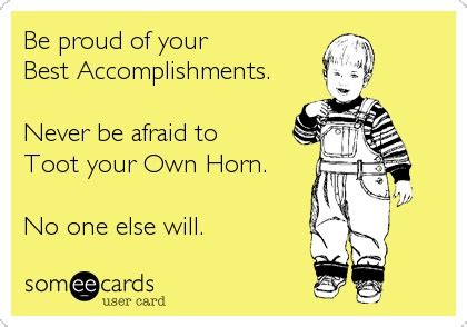 brag the of tooting your own horn without blowing it toot your own horn quotes quotesgram
