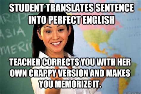 English Student Meme - student translates sentence into perfect english teacher