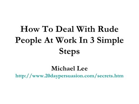 7 Ways To Deal With Rude At Work by How To Deal With Rude At Work In 3 Simple Steps
