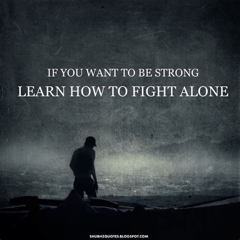 how to a to be alone fight quotes fighting quotes fight for it quotes fighter quote inspirational quotes