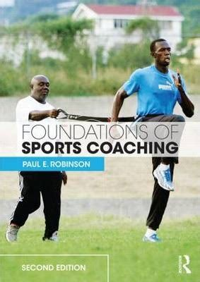 Foundations Of Sports Coaching foundations of sports coaching paul e robinson