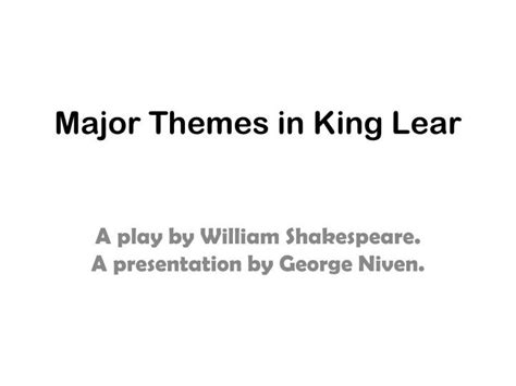 themes and techniques in king lear ppt major themes in king lear powerpoint presentation