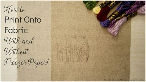 printable fabric paper uk how to print onto fabric with and without freezer paper