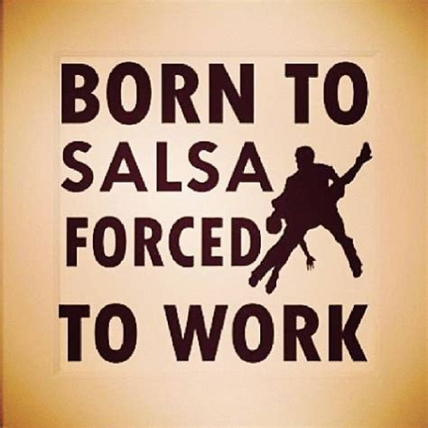Salsa Dancing Meme - born to salsa forced to work salsa memes