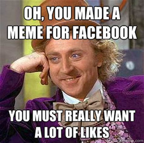 Oh You Meme Face - oh you made a meme for facebook you must really want a