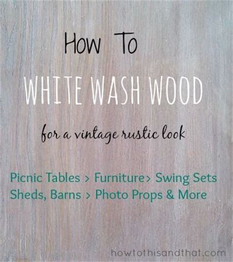 how to white wash wood for a vintage rustic design diy homer