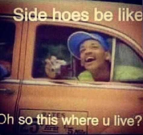 Funny Hoe Memes - side hoes always be like i thought this was hilarious