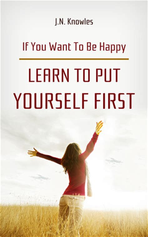 if you want to be happy learn to put yourself by j n knowles reviews discussion bookclubs