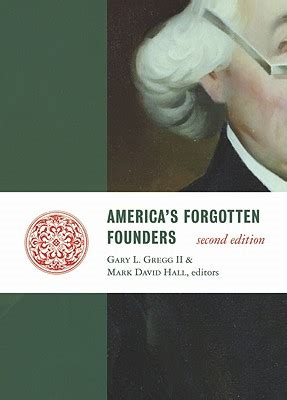 george forgotten founder books america s forgotten founders book by gary l gregg ii