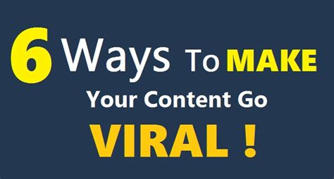 the six things that make stories go viral will amaze and top 6 ways to make your content go viral
