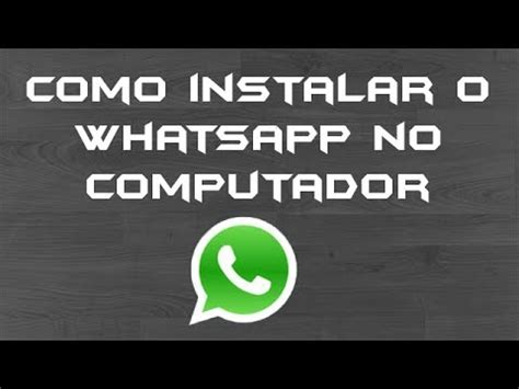 tutorial baixar whatsapp no pc tutorial como baixar instalar configurar e utilizar o