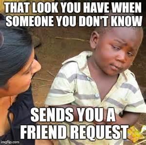Friend Request Meme - friend request meme 28 images you get a friend request